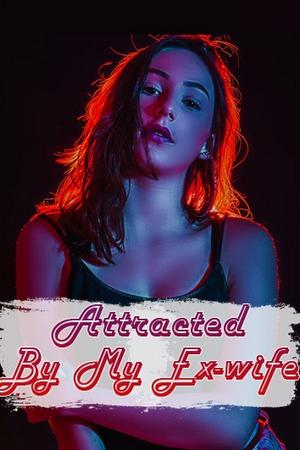 Attracted By My Ex-wife