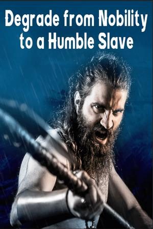 Degrade from Nobility to a Humble Slave