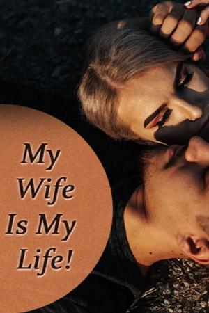 My Wife Is My Life!