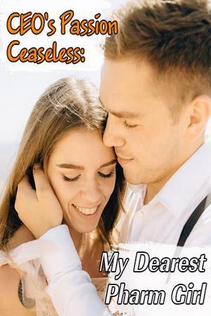 CEO's Passion Ceaseless: My Dearest Pharm Girl