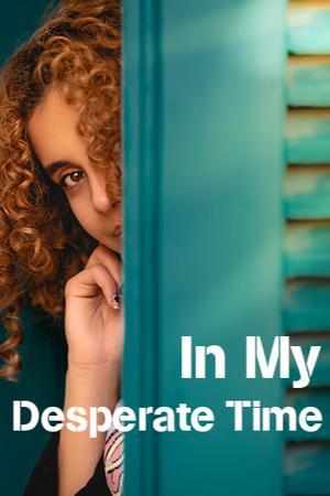 In My Desperate Time