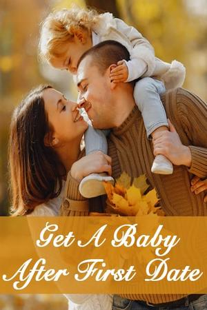 Get A Baby After First Date