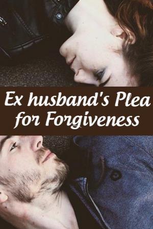 Ex husband's Plea for Forgiveness