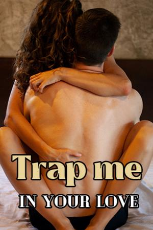 Trap me in your love