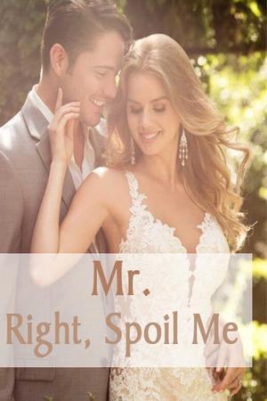 Mr. Right, Spoil Me