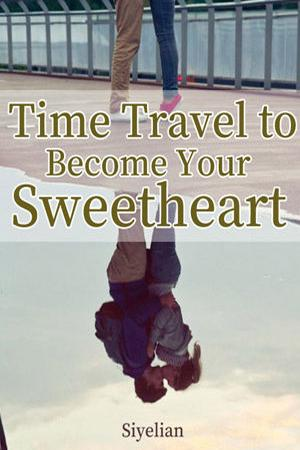 Time Travel to Become Your Sweetheart