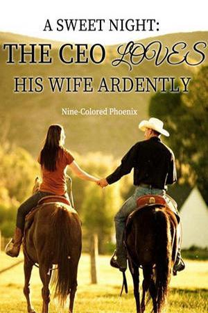 A Sweet Night: The CEO Loves His Wife Ardently